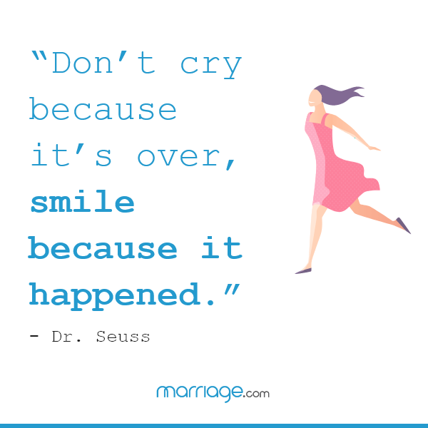 """""""Don't cry because it's over, smile because it happened."""" — Dr. Seuss"""