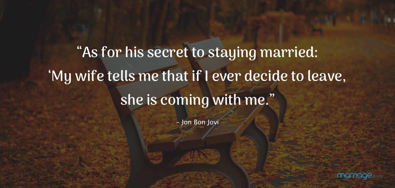 """""""As for his secret to staying married: 'My wife tells me that if I ever decide to leave, she is coming with me.'"""" – Jon Bon Jovi"""