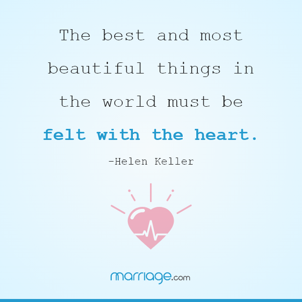 The best and most beautiful things in the world must be felt with the heart. — Helen Keller