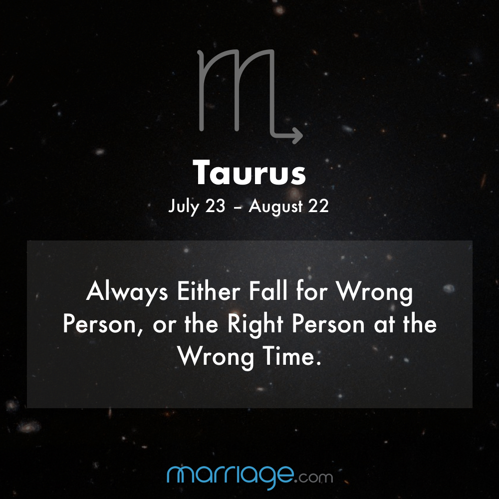 TAURUS Always Either Fall for Wrong Person, or the Right Person at the Wrong Time.