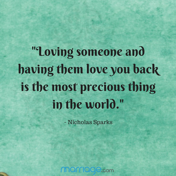 """Loving someone and having them love you back is the most precious thing in the world.\""  - Nicholas Sparks"