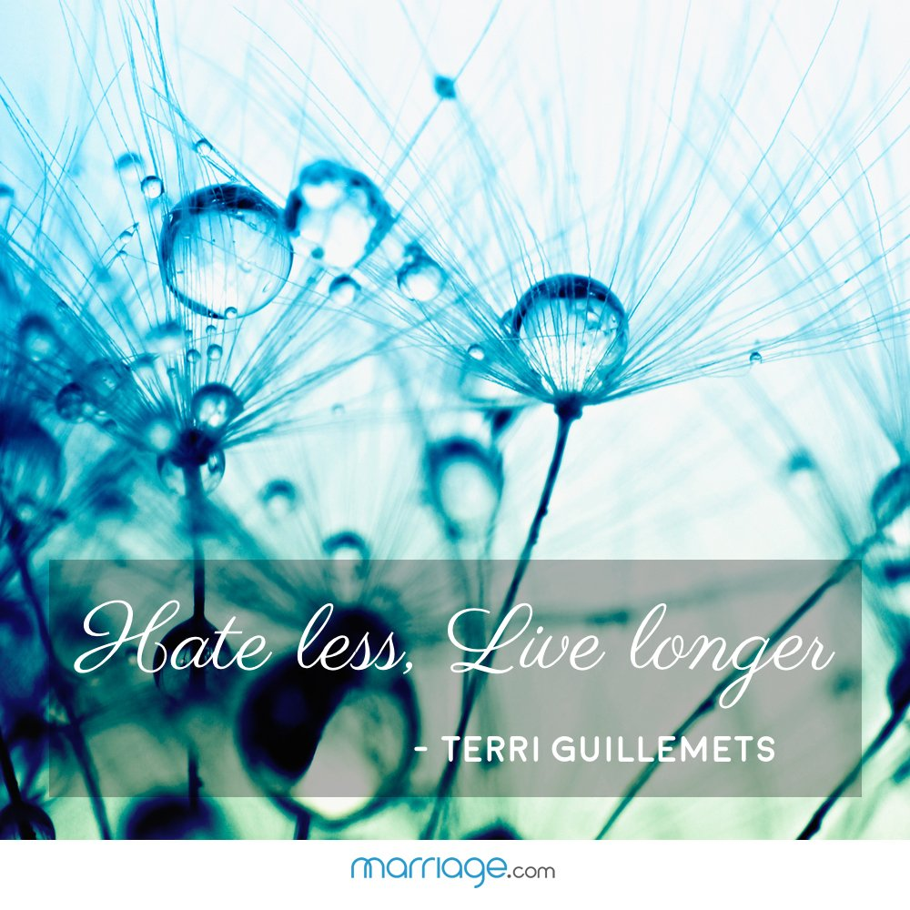 """Hate less, live longer\""- Terri Guillemets"