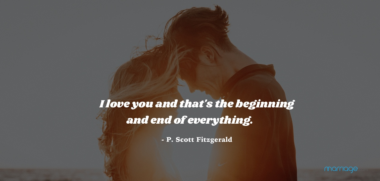 I love you and that\'s the beginning and end of everything. - P. Scott Fitzgerald