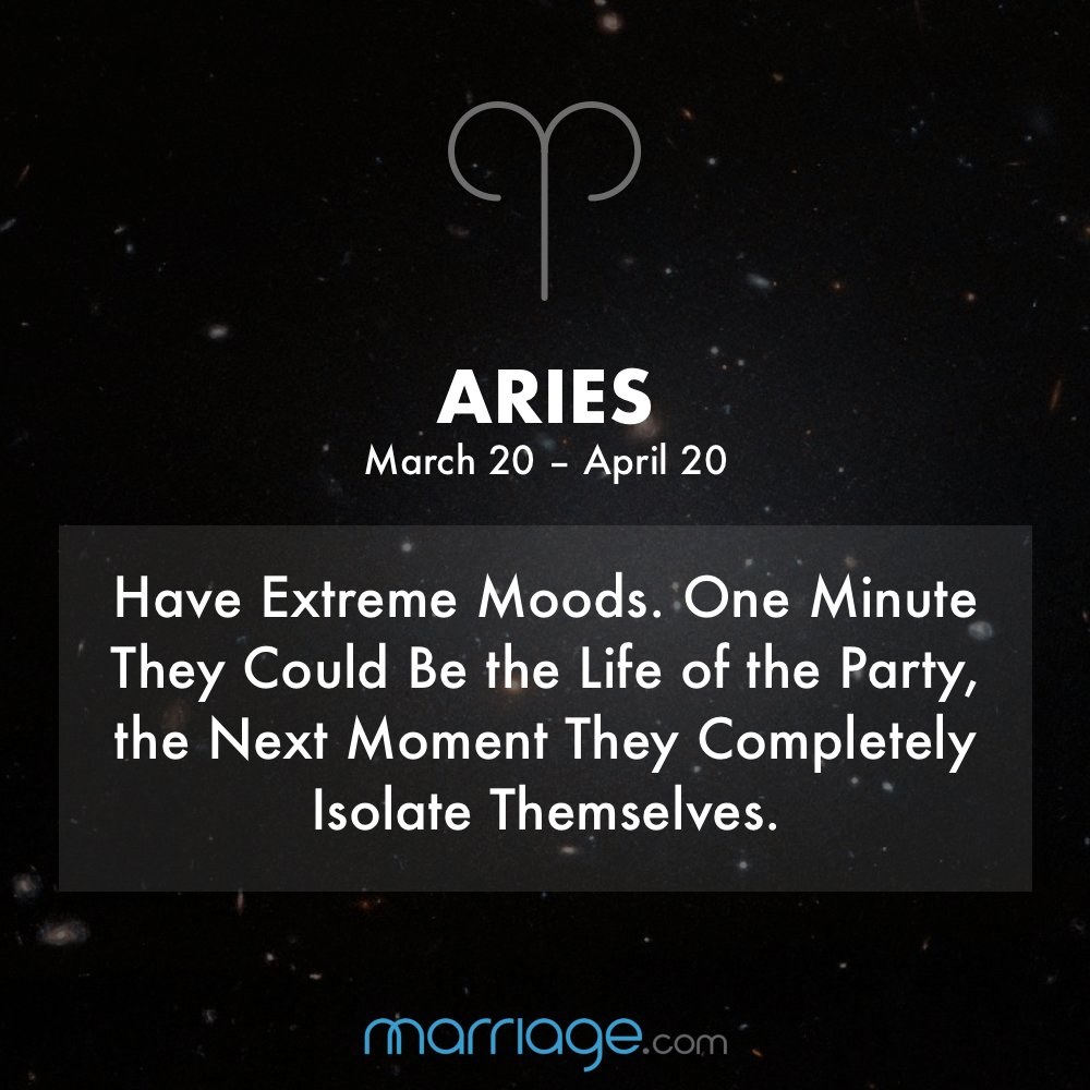 ARIES Have Extreme Moods. One Minute They Could Be the Life of the Party, the Next Moment They Completely Isolate Themselves