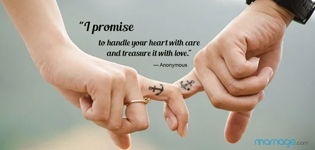 """I promise to handle your heart with care and treasure it with love."" —​ Anonymous"