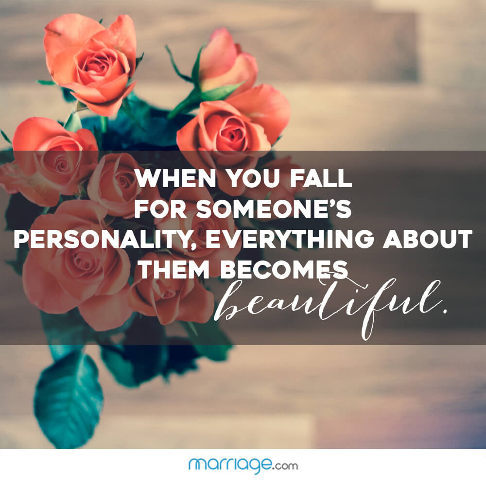 When you fall for someone's personality, everything about them becomes. Beautiful
