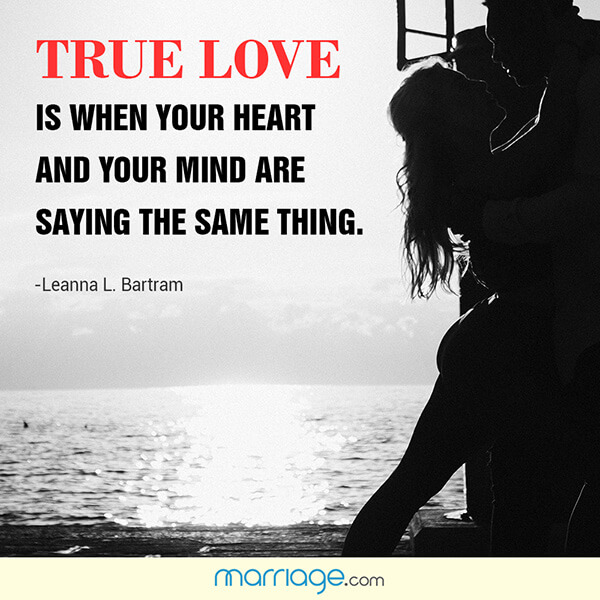 True love is when your heart and your mind are saying the same thing. - Leanna L.Bartram