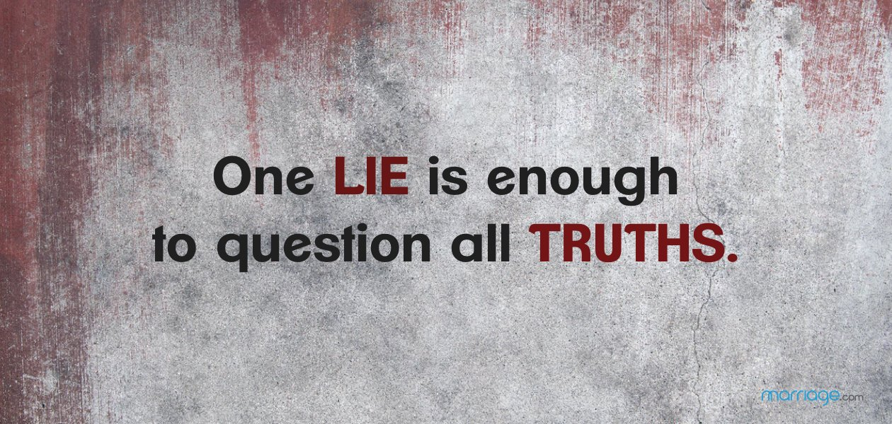 One lie is enough to question all truths.