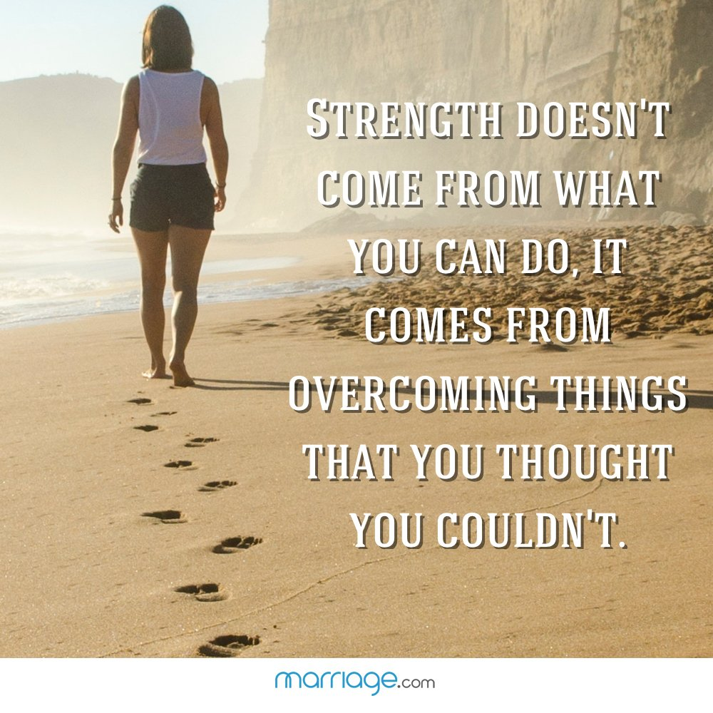 Strength doesn\'t come from what you can do, it comes from overcoming things that you thought you couldn\'t.