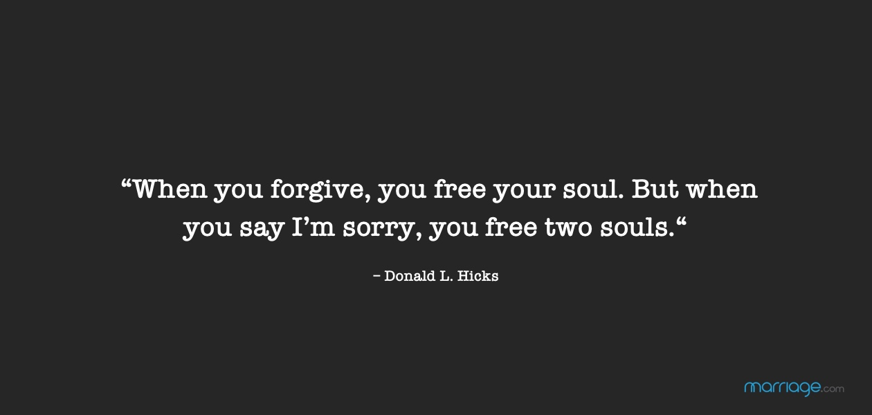 """""""When you forgive, you free your soul. But when you say I'm sorry, you free two souls."""" – Donald L. Hicks"""