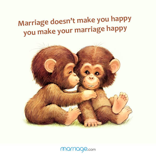 Marriage Doesnt Make You Happy You Make Your Marriage Happy