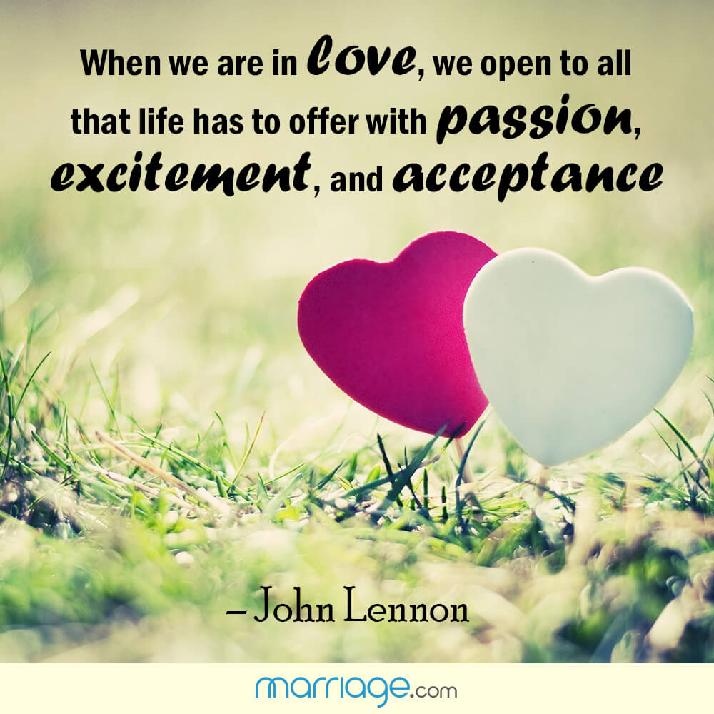 When we are in love, we open to all that life has to offer with passion, excitement, and acceptance! - John Lennon