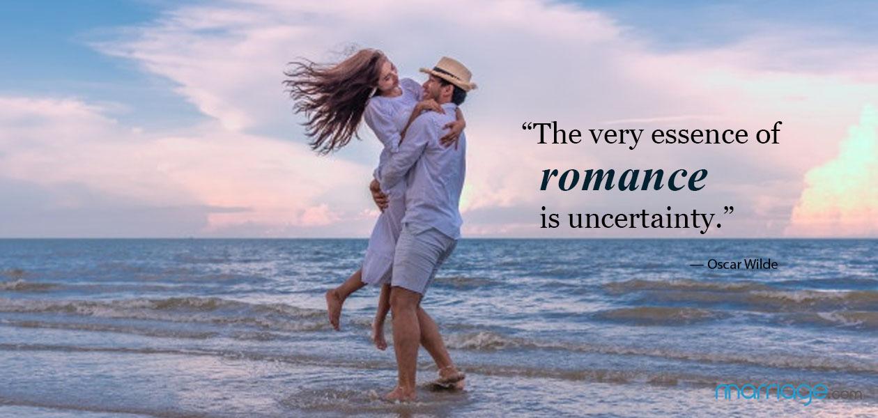 """The very essence of romance is uncertainty."" — Oscar Wilde"