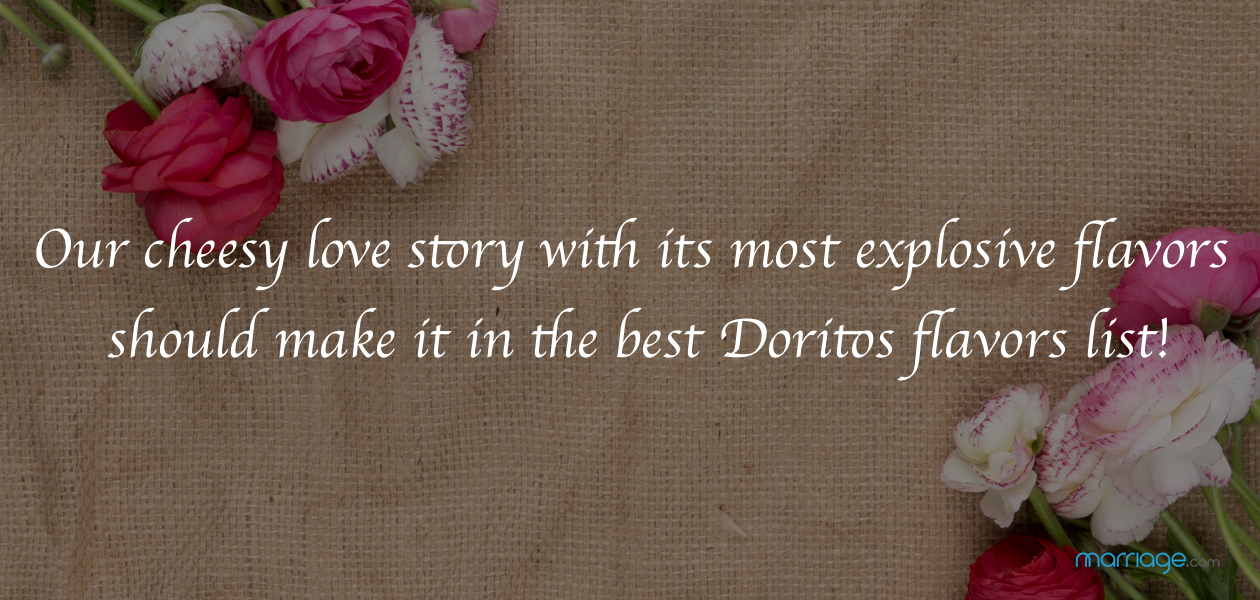 Our cheesy love story with its most explosive flavors should make it in the best Doritos flavors list!