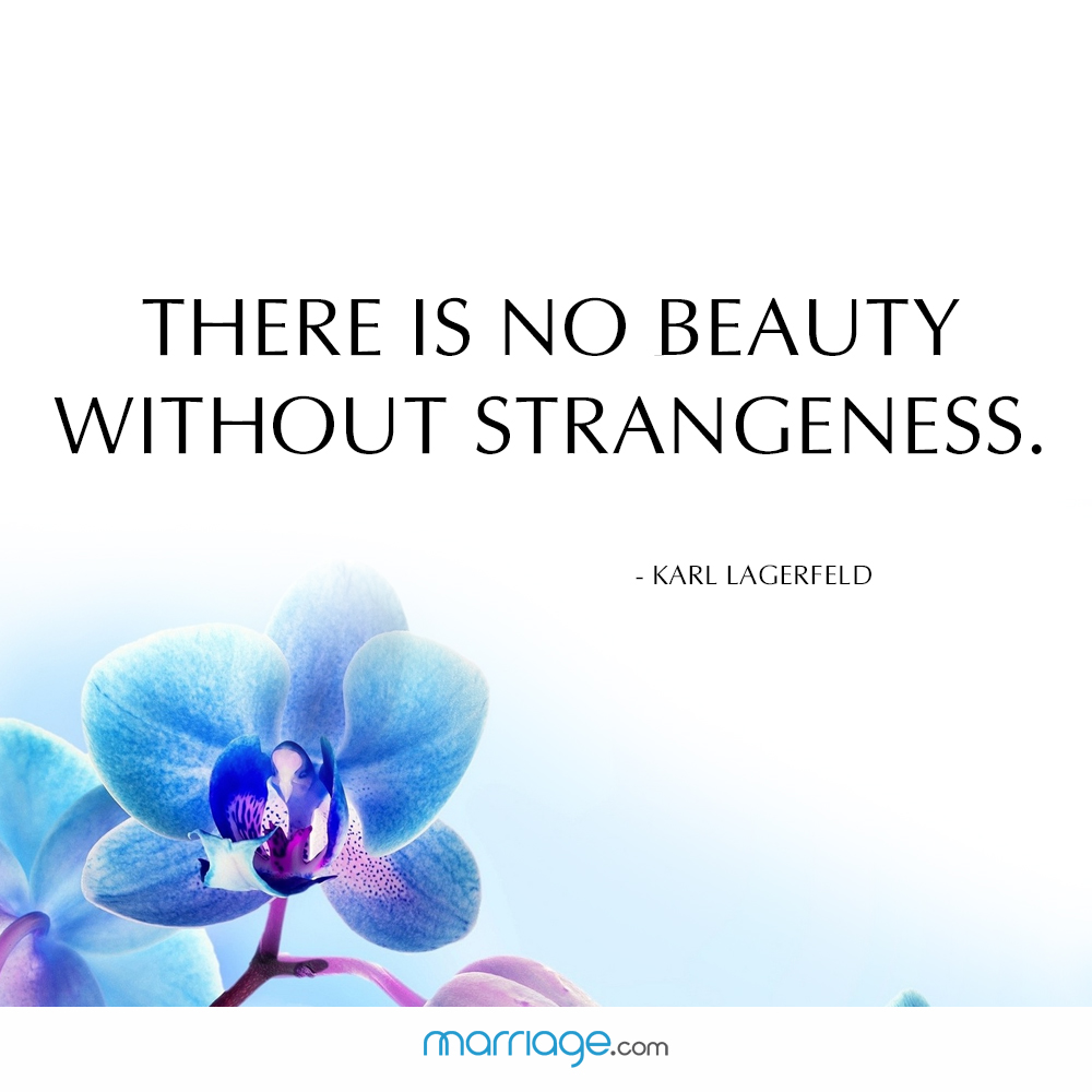 There is no beauty without strangeness. - Karl Lagerfeld