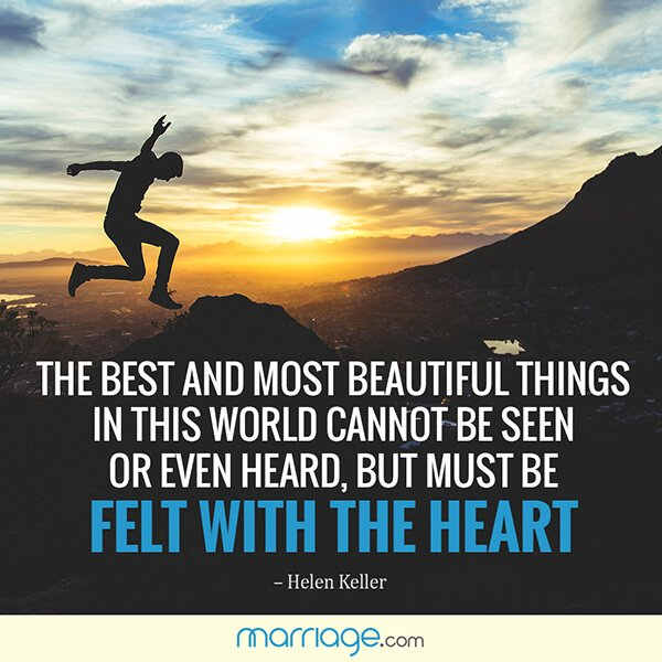 The best and most beautiful things in the world cannot be seen or even heard,- but must be felt with the heart  - Helen Keller