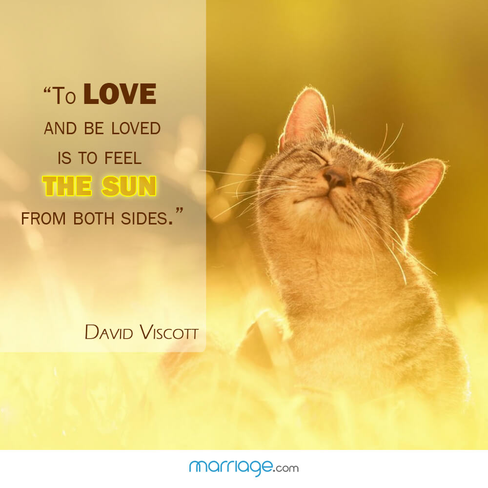 """To love and be loved is to feel the sun from both sides.\"" David Viscott"