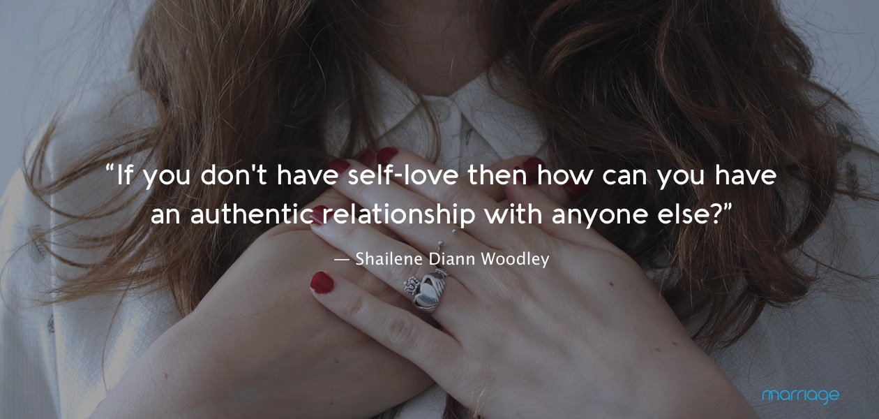 """If you don't have self-love then how can you have an authentic relationship with anyone else?"" ― Shailene Diann Woodley"