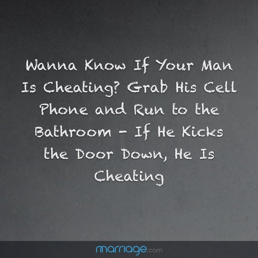 Wanna Know If Your Man Is Cheating? Grab His Cell Phone and Run to the Bathroom - If He Kicks the Door Down, He Is Cheating