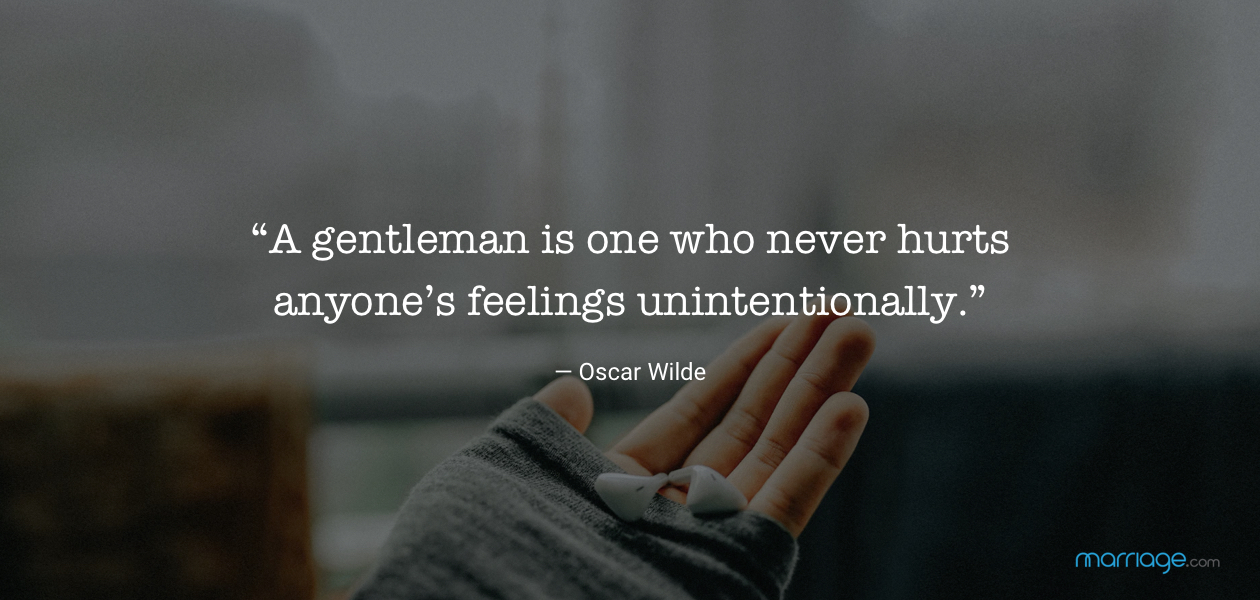 """A gentleman is one who never hurts anyone's feelings unintentionally."" — Oscar Wilde"