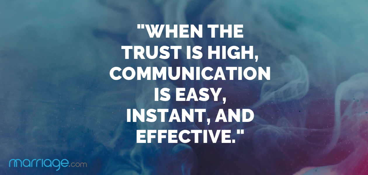 """When the trust is high, communication is easy, instant, and effective."""