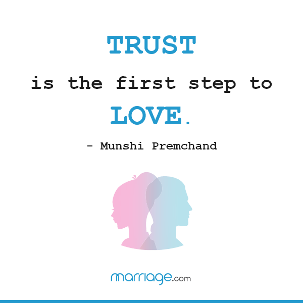 Trust is the first step to love. - Munshi Premchand