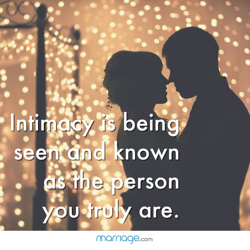 Intimacy is being seen and known as the person you truly are.