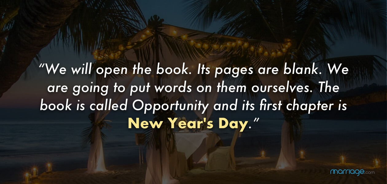 """We will open the book. Its pages are blank. We are going to put words on them ourselves. The book is called Opportunity and its first chapter is New Year\'s Day.\"""