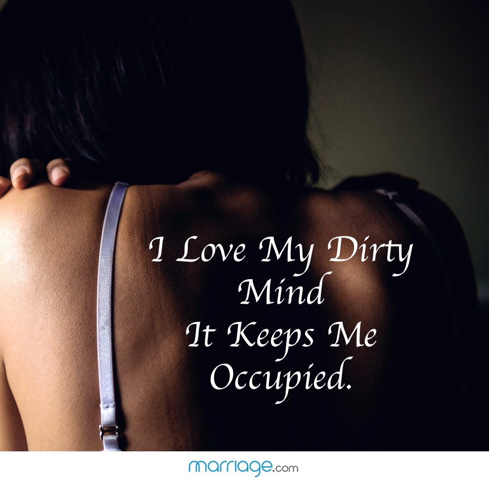 I Love My Dirty Mind It Keeps Me Occupied.