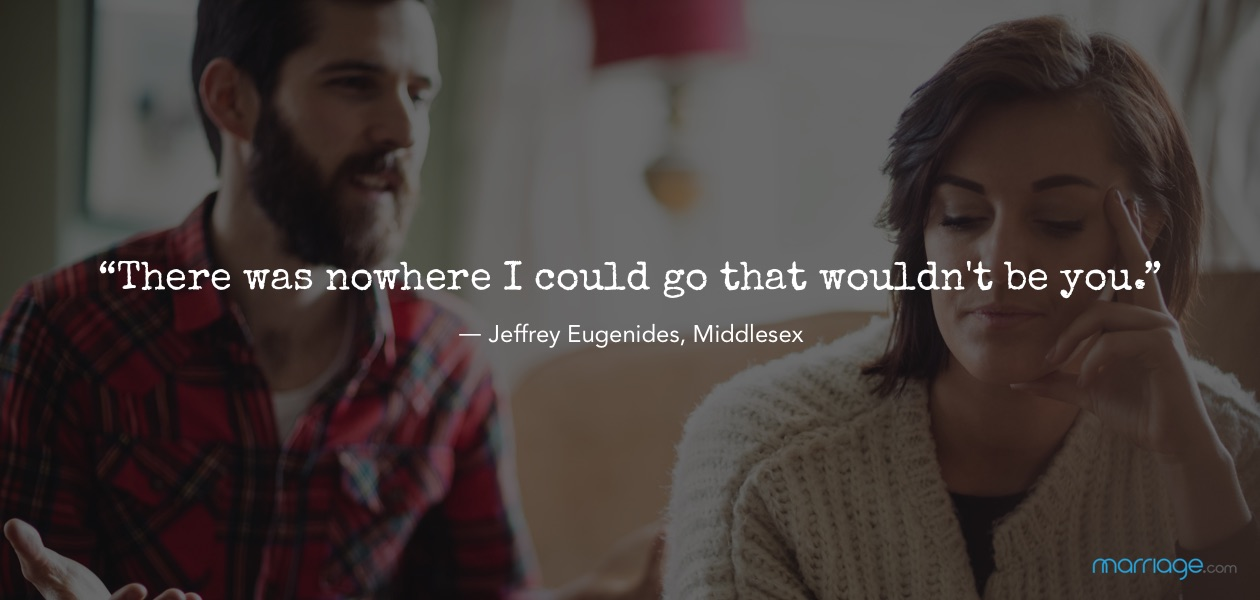 """There was nowhere I could go that wouldn't be you."" ― Jeffrey Eugenides, Middlesex"
