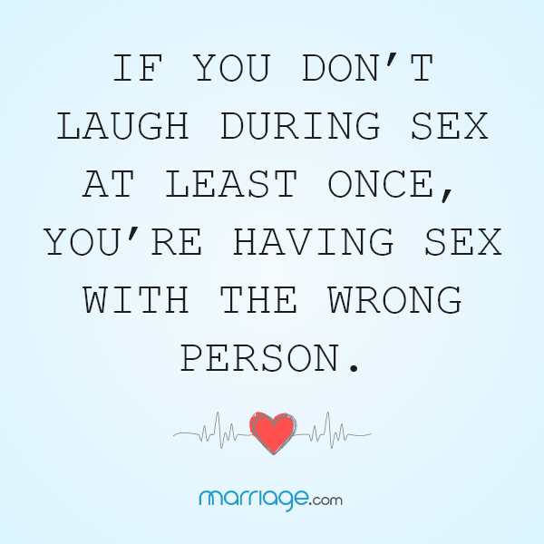 If you don't laugh during sex at least once, you're having sex with the wrong person.