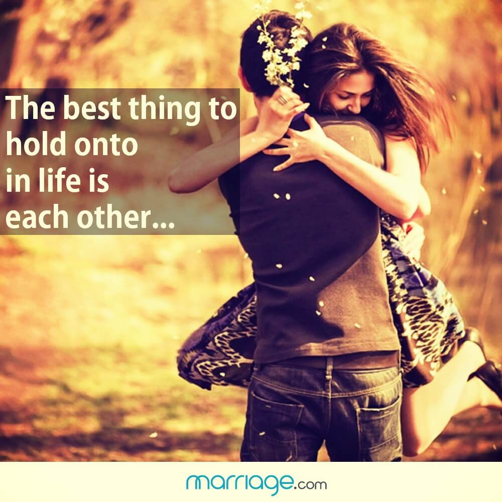 The best thing to hold onto in life is each other...