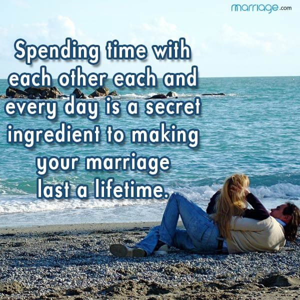 Spending time with each other each and every day is a secret ingredient to making your marriage last a lifetime.
