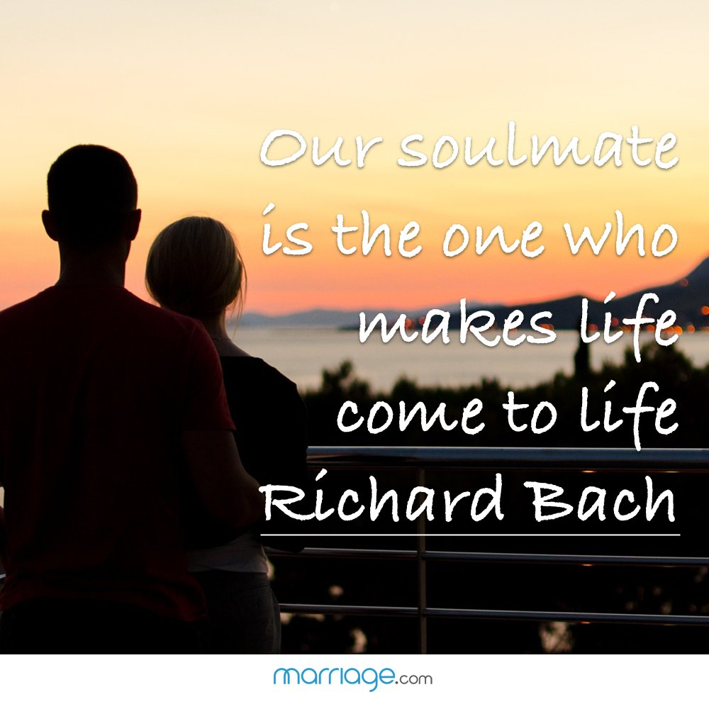 Our soulmate is the one who makes life come to life- Richard Bach