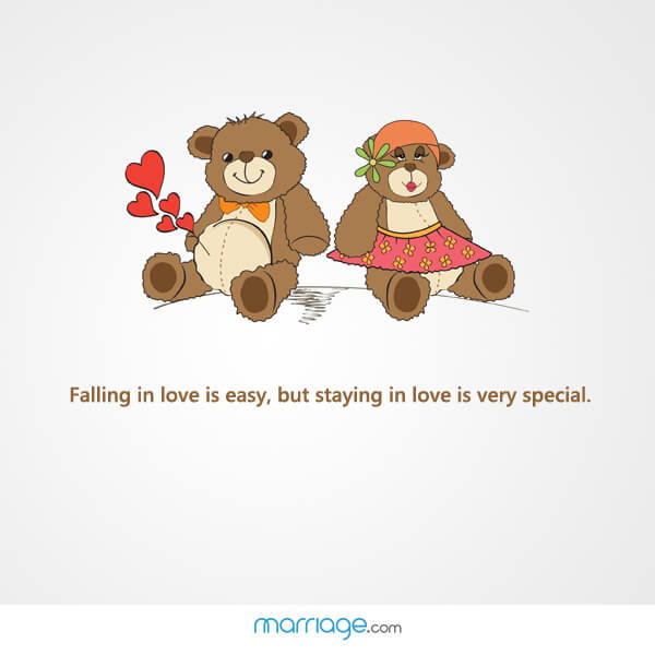 Falling in love is easy, but staying in love is very special.