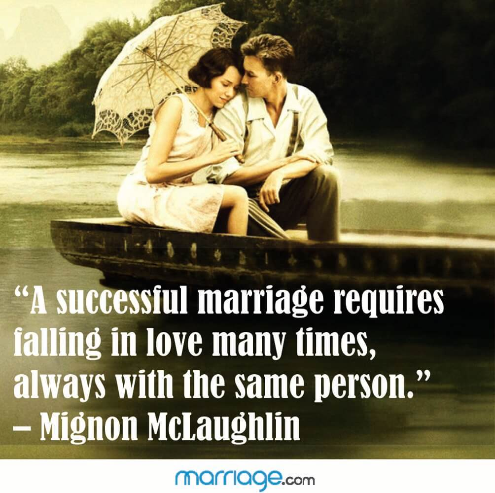 """A successful marriage requires falling in love many times, always with the same person."" - Mignon Mclaughlin"