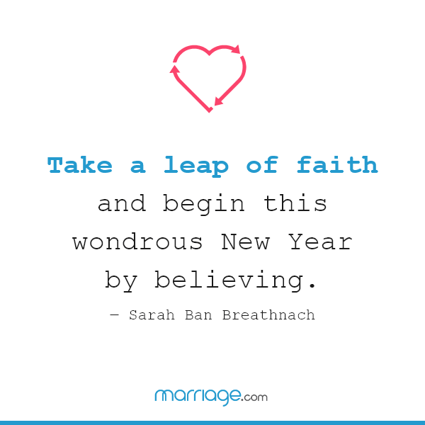 Take a leap of faith and begin this wondrous new year by believing. — Sarah Ban Breathnach