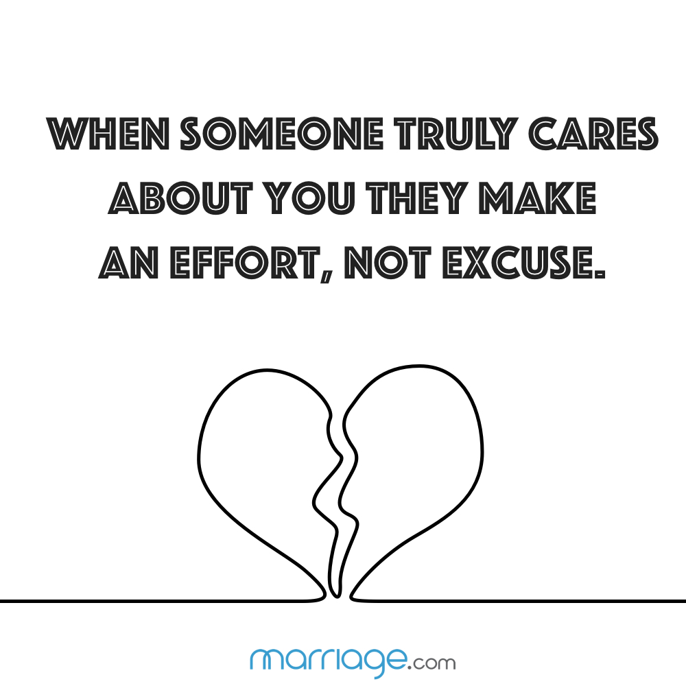When someone truly cares about you they make an effort, not excuse.