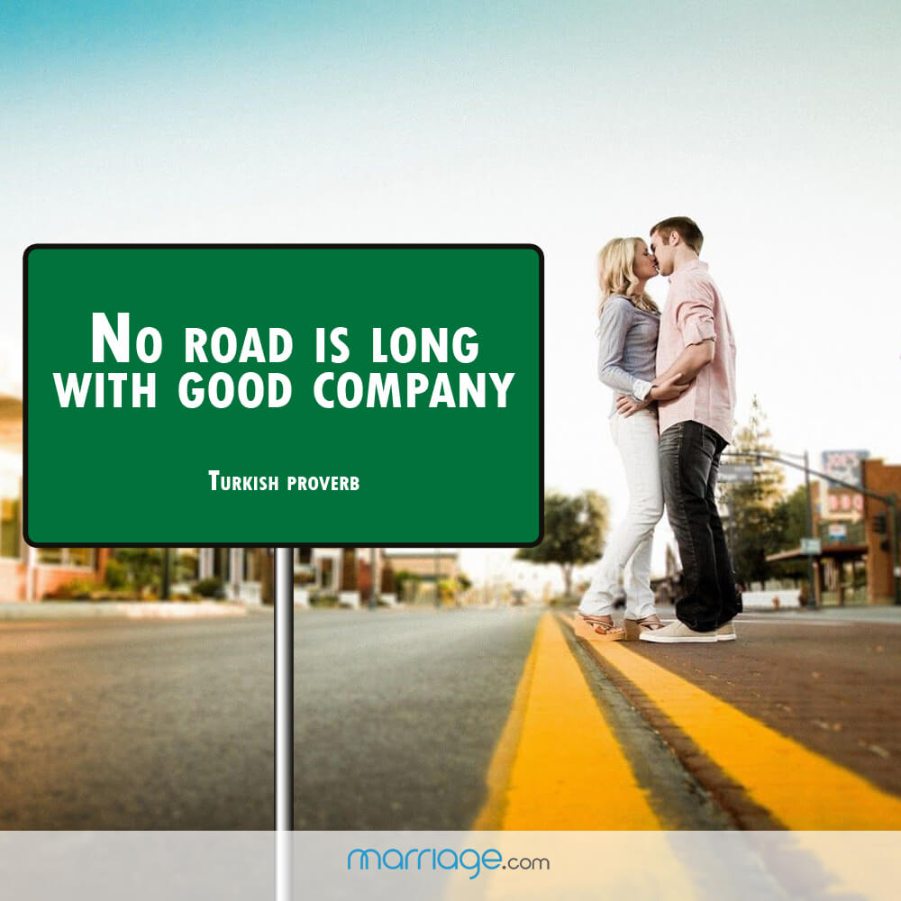 No road is long with good company - Turkish Proverb