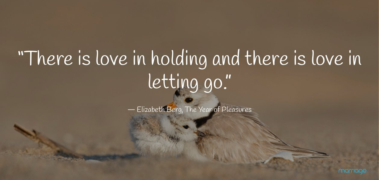 """There is love in holding and there is love in letting go.""  ― Elizabeth Berg, The Year of Pleasures"