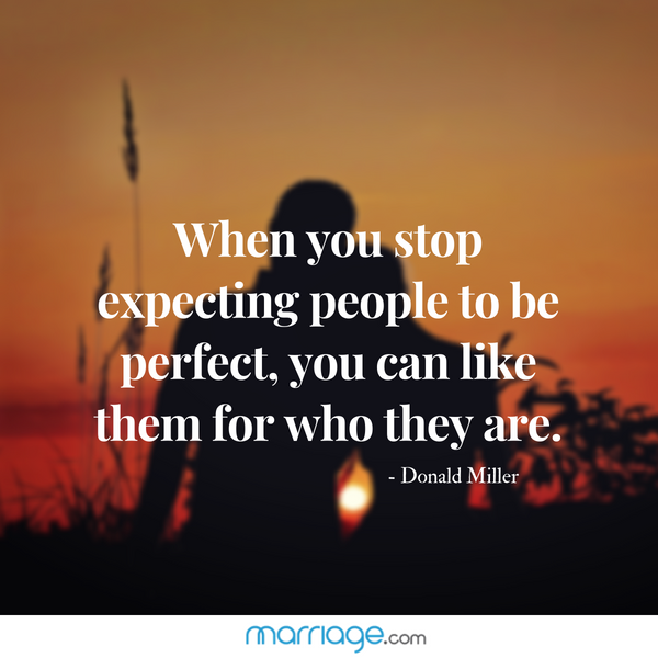 When you stop expecting people to be perfect, you can like them for who they are. -  Donald Miller