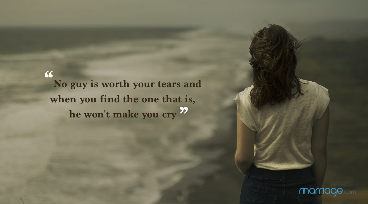 """No guy is worth your tears and when you find the one that is, he won\'t make you cry\""."