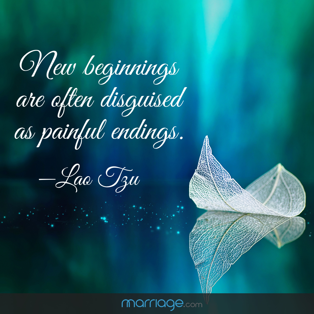 New beginnings are often disguised as painful endings- Lao Tzu