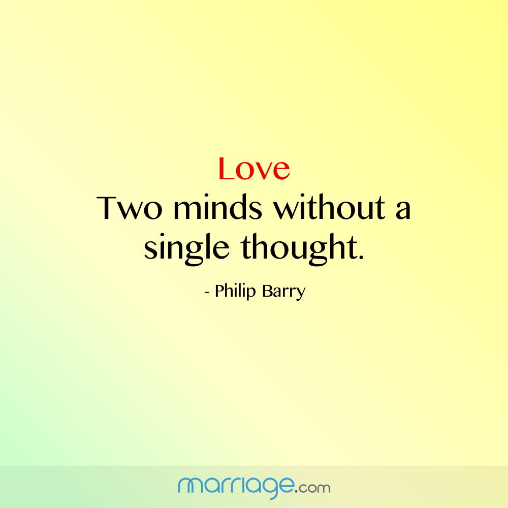 Love: Two minds without a single thought. – Philip Barry