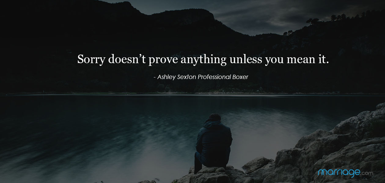 Sorry doesn't prove anything unless you mean it.  - Ashley Sexton, Professional Boxer