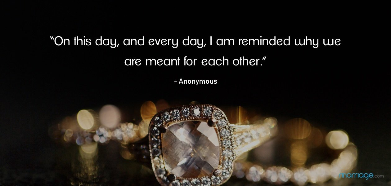 """On this day, and every day, I am reminded why we are meant for each other.""- Anonymous"