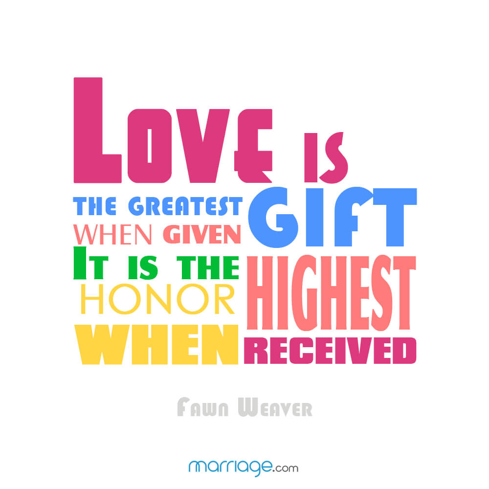 Love is the greatest gift when given. It is the highest honor when received. - Fawn Weaver