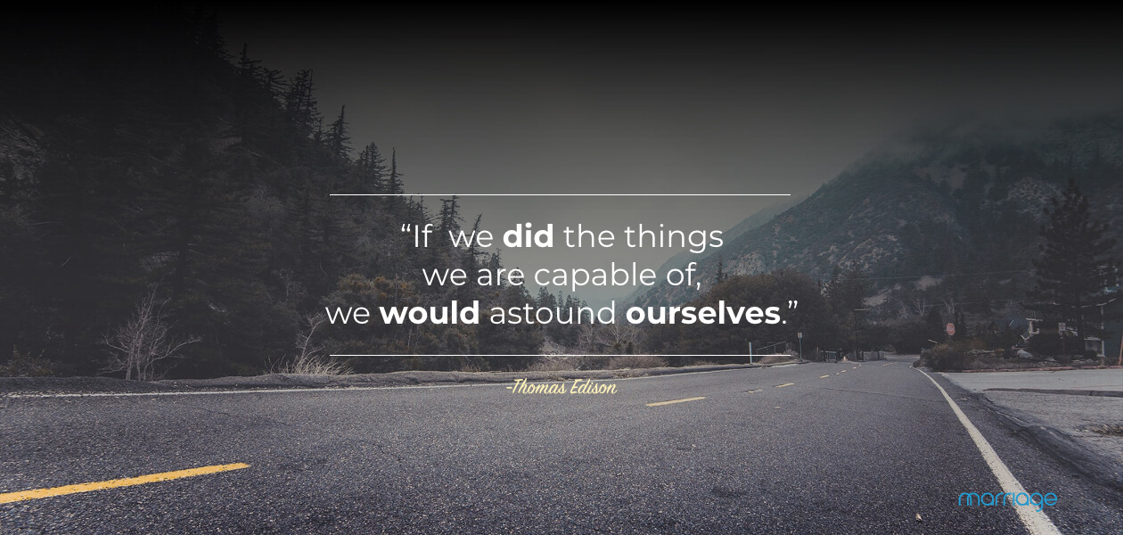 """If we did the things we are capable of, we would astound ourselves."" -Thomas Edison"