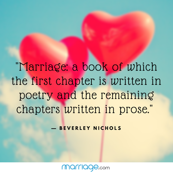 """Marriage: a book of which the first chapter is written in poetry and the remaining chapters written in prose.\"" — Beverley Nichols"