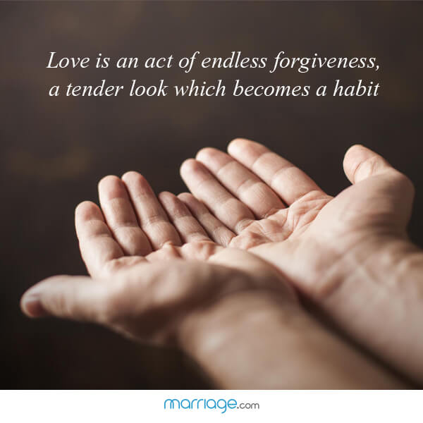 Love is an act of endless forgiveness, a tender look which becomes a habit